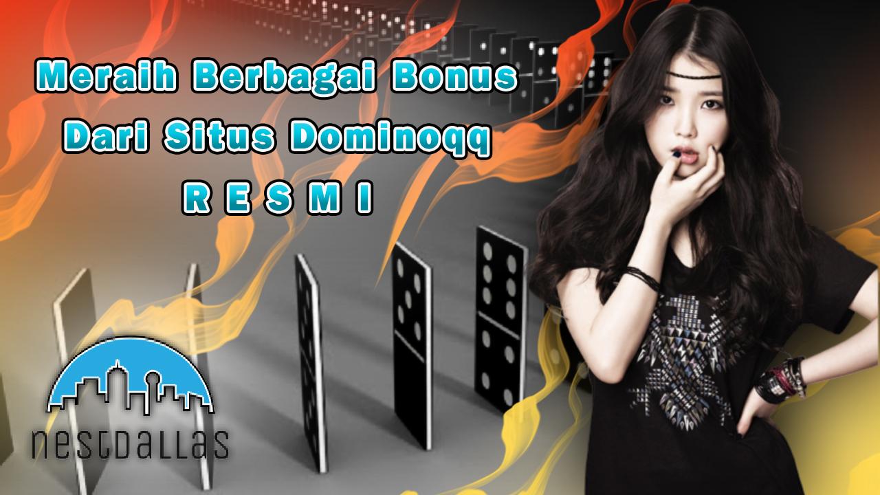 Meraih Berbagai Bonus Dari Situs Dominoqq Resmi