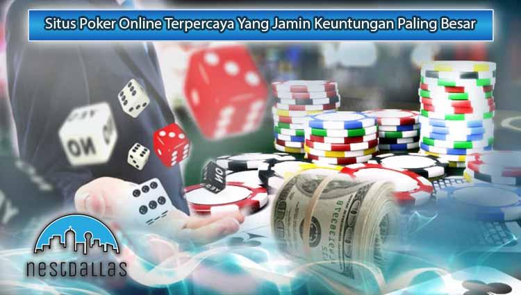 Situs Poker Online Terpercaya Yang Jamin Keuntungan Paling Besar