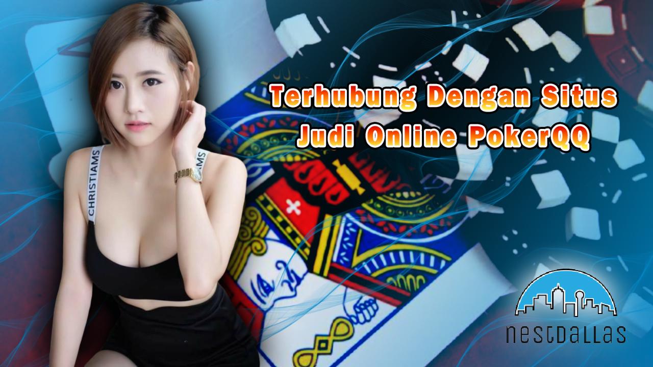 Terhubung Dengan Situs Judi Online PokerQQ